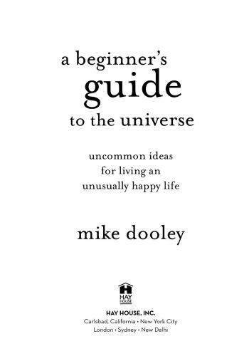 A Beginners Guide to the Universe Uncommon Ideas for Living an Unusually Happy Life